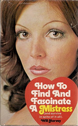 9780450013812: How to Find and Fascinate a Mistress