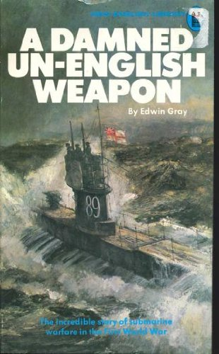9780450014338: Damned Un-English Weapon: Story of Submarine Warfare, 1914-18