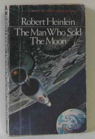 The Man Who Sold the Moon: Robert A. Heinlein