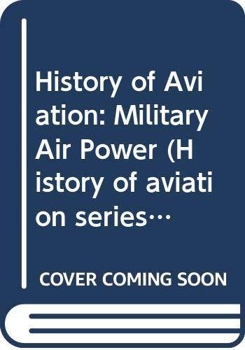 HISTORY OF AVIATION: MILITARY AIR POWER (HISTORY: JOHN W.R. TAYLOR