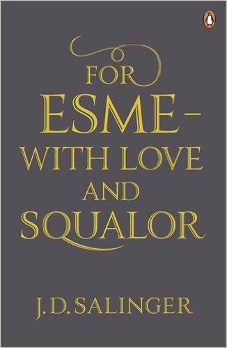 For Esme? - with love and squalor: Salinger, J. D