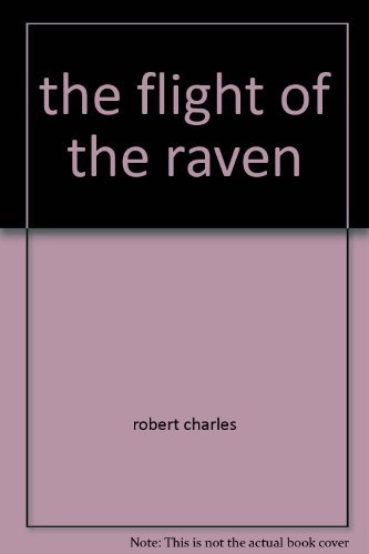 the flight of the raven: robert charles