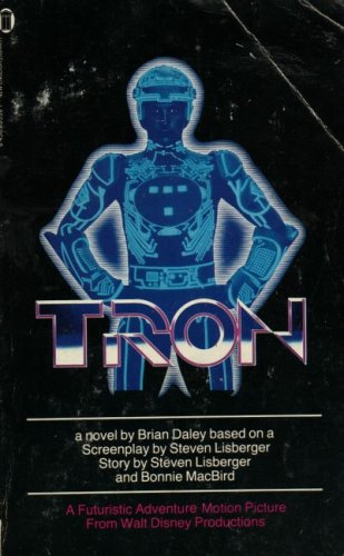 Tron. A novel by Brian Daley. Based on the screenplay by Steven Lisberger, Story by Steven Lisber...