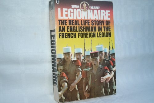 Legionnaire: The Real Life Story Of An Englishman In The French Foreign Legion.: Murray, Simon.