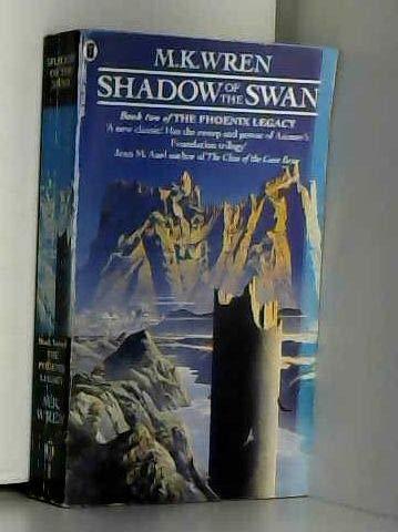 Shadow of the Swan (The Phoenix legacy) (0450058689) by M. K. Wren