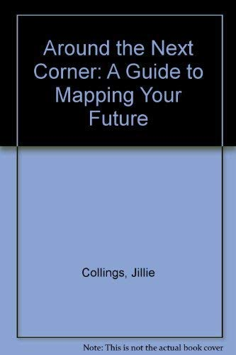 Around the Next Corner a Guide to Mapping Your Future: Collings Jillie
