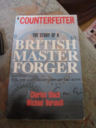 Counterfeiter: The Story of A British Master Forger: Black, Charles, Horsnell, Michael