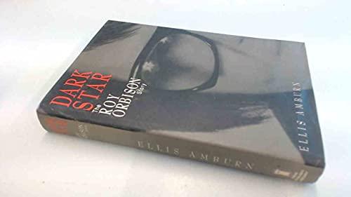 Dark Star: Tragic Story of Roy Orbison: Amburn, Ellis