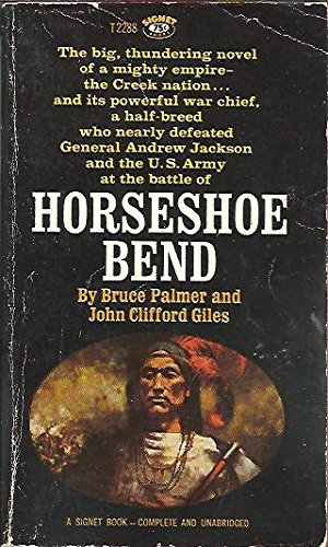 Horseshoe Bend (A Signet Historical Novel, T2288) (9780451022882) by Bruce Palmer; John Clifford Giles