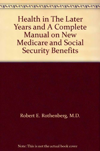 Health in The Later Years and A Complete Manual on New Medicare and Social Security Benefits: ...