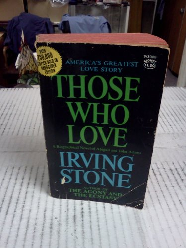Those Who Love: A Biographical Novel of Abigail and John Adams: Stone, Irving