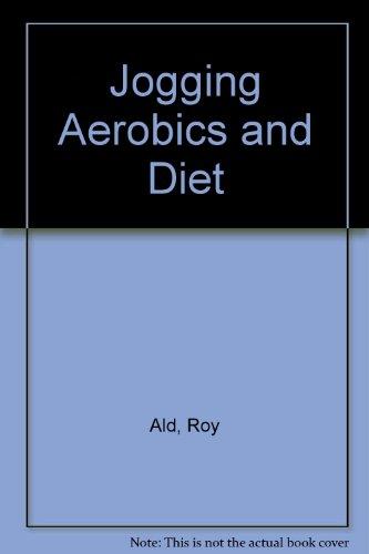 Jogging Aerobics and Diet: Ald, Roy