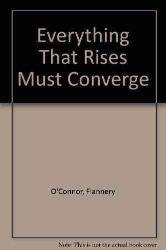 a comparison of flannery oconnors everything that rises must converge and revelation Everything that rises must converge is a collection of short stories written by flannery o'connor during the final decade of her life the collection's eponymous story derives its name from the work of pierre teilhard de chardin.