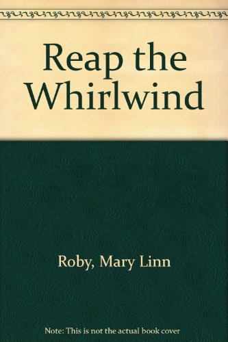 Reap the Whirlwind: Mary Linn Roby