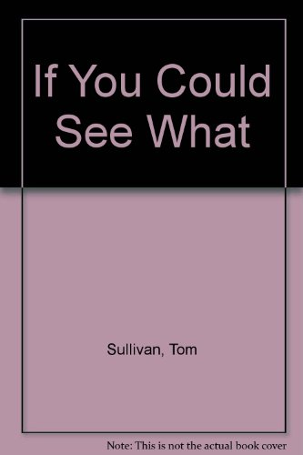 If You Could See What: Sullivan, Tom, Gill, D.