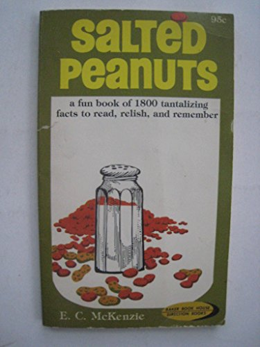 Salted Peanuts: A Fun-filled Collection of 1800 Tantalizing Facts to Read, Relish, Remember, and Repeat (0451072278) by E. C. McKenzie