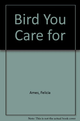 Bird You Care For: A Manual of Bird Care