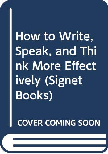 9780451076663: How to Write, Speak, and Think More Effectively (Signet Books)