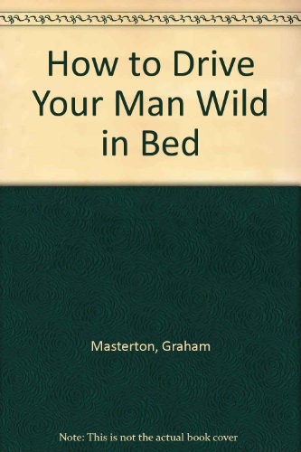 9780451078506: How to Drive Your Man Wild in Bed
