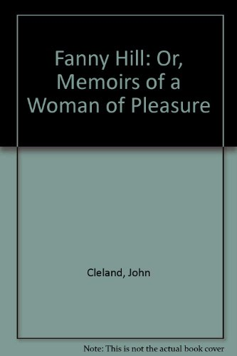 Fanny Hill: Or, Memoirs of a Woman: Cleland, John