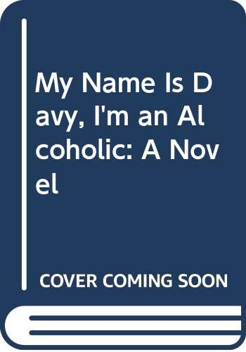 9780451079787: My Name Is Davy, I'm an Alcoholic: A Novel (A Signet vista book)