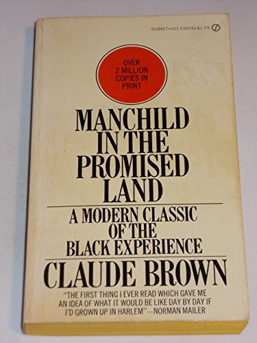 an analysis of the manchild in the promised land by claude brown When claude brown published manchild in the promised land in 1965, he wrote about the doomed lives of his friends, family and neighborhood acquaintances the book is mostly remembered as a brilliantly devastating portrait of harlem under siege, ravaged and broken from drugs, poverty, unemployment.