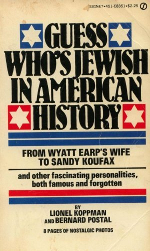 Guess Who's Jewish In American History: From Wyatt Earp's Wife to Sandy Koufax.and Other Fascinat...