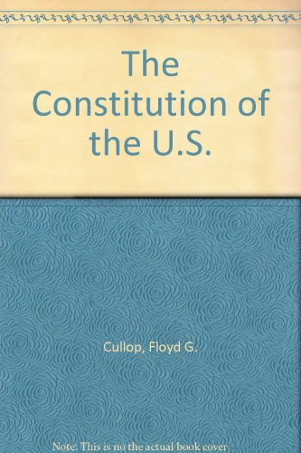 The Constitution of the U.S.: Floyd G. Cullop