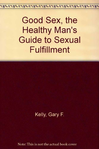 9780451095725: Good Sex, the Healthy Man's Guide to Sexual Fulfillment