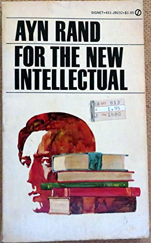 For the New Intellectual: The Philosophy of Ayn Rand: Ayn Rand