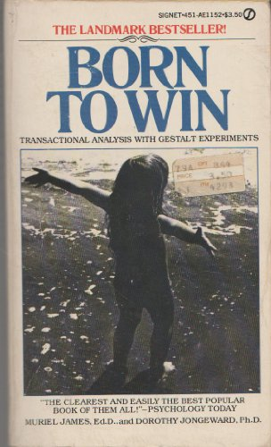 Born to Win: Transactional Analysis with Gestalt: James, Muriel, Jongeward,