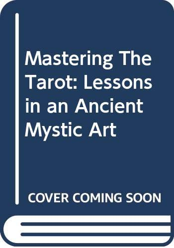 9780451111975: Mastering The Tarot: Lessons in an Ancient Mystic Art