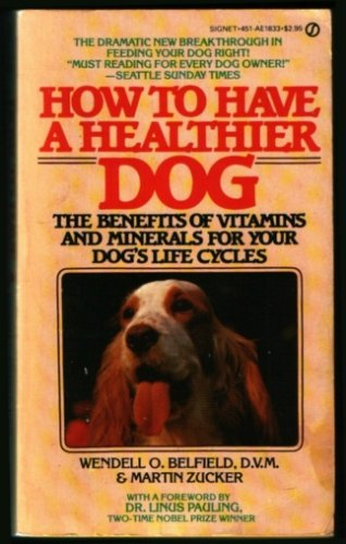 9780451118332: How to Have a Healthier Dog : The Benefits of Vitamins and Minerals for Your Dog's Life Cycles