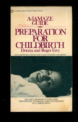 Preparation for Childbirth: A Lamaze Guide: Donna Ewy