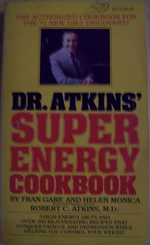 Dr. Atkins' Super Energy Cookbook (0451121767) by Fran Gare; Helen Monica