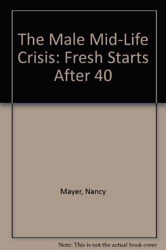 The Male Mid-Life Crisis: Fresh Starts After 40: Mayer, Nancy