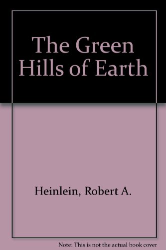 The Green Hills of Earth: Heinlein, Robert A