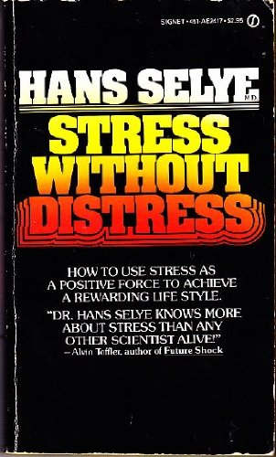 Selye Hans, M.D. : Stress without Distress: Selye, Hans