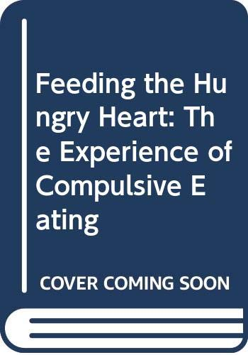 9780451125644: Feeding the Hungry Heart: The Experience of Compulsive Eating