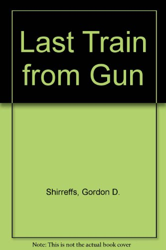 Last Train from Gun Hill: Gordon D. Shirreffs