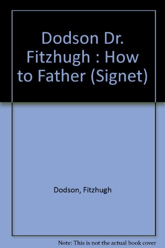 9780451127013: Dodson Dr. Fitzhugh : How to Father (Signet)
