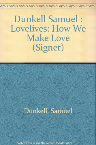 9780451127167: Dunkell Samuel : Lovelives: How We Make Love (Signet)