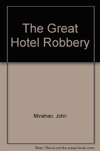 The Great Hotel Robbery: Minahan, John