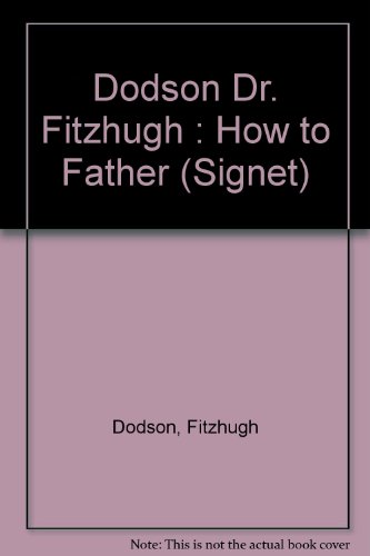 9780451133618: Dodson Dr. Fitzhugh : How to Father (Signet)