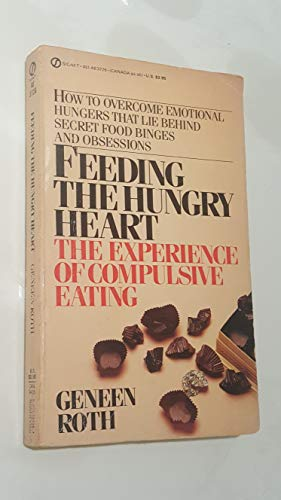 9780451137265: Feeding the Hungry Heart: The Experience of Compulsive Eating (Signet)