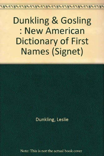 Dictionary of First Names, The New American: Dunkling, Leslie, Gosling,