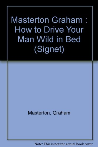 9780451143310: How to Drive Your Man Wild in Bed (Signet)