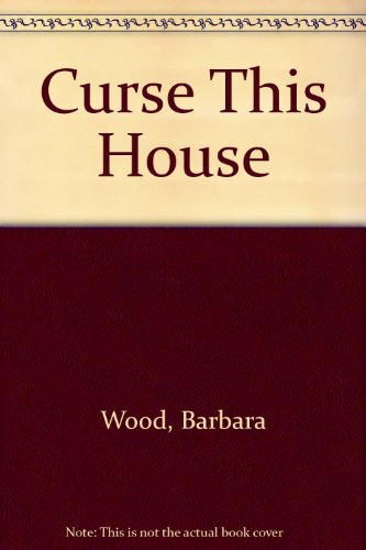 Curse This House: Wood, Barbara