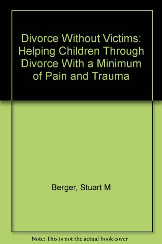 Divorce Without Victims: Helping Children Through Divorce With a Minimum of Pain and Trauma: Berger...