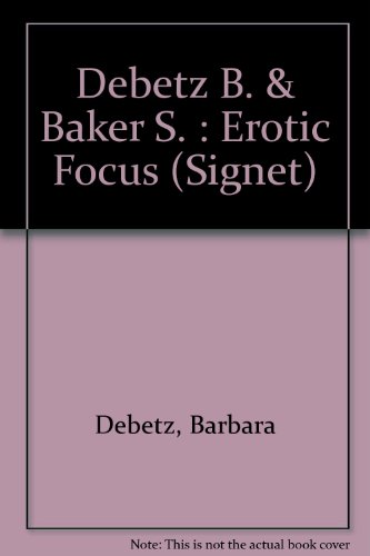 9780451144416: Debetz B. & Baker S. : Erotic Focus